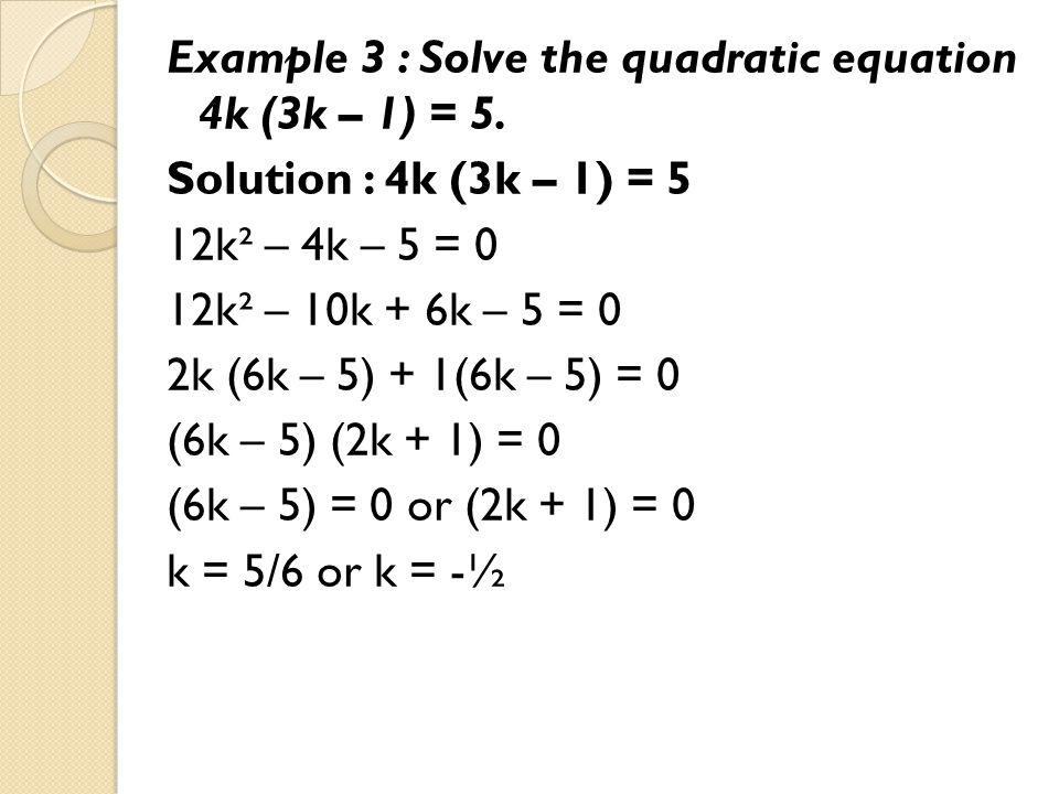Example 3 : Solve the quadratic equation 4k (3k – 1) = 5