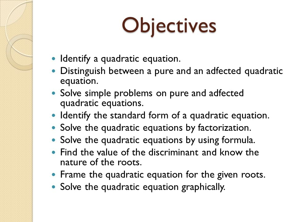 Objectives Identify a quadratic equation.