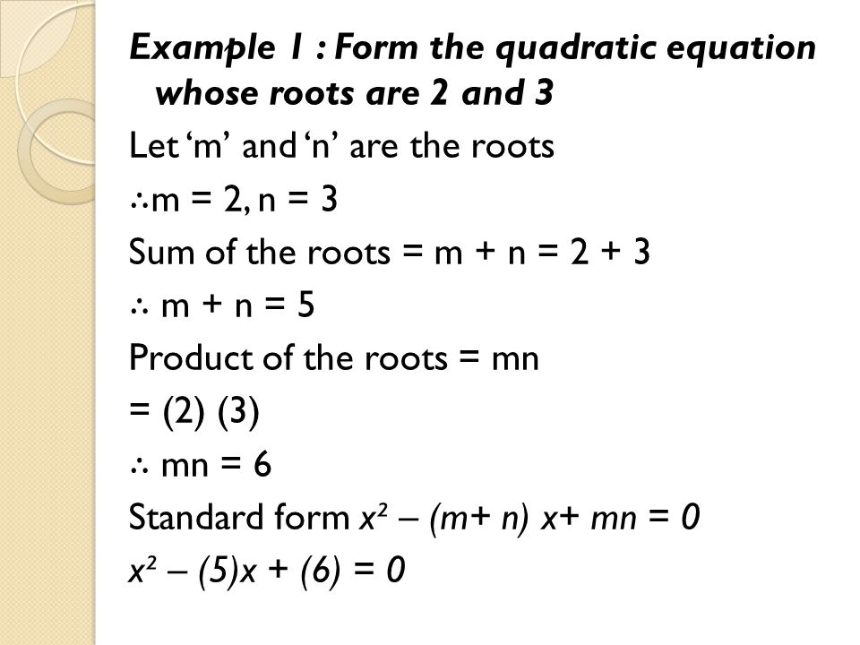 Example 1 : Form the quadratic equation whose roots are 2 and 3