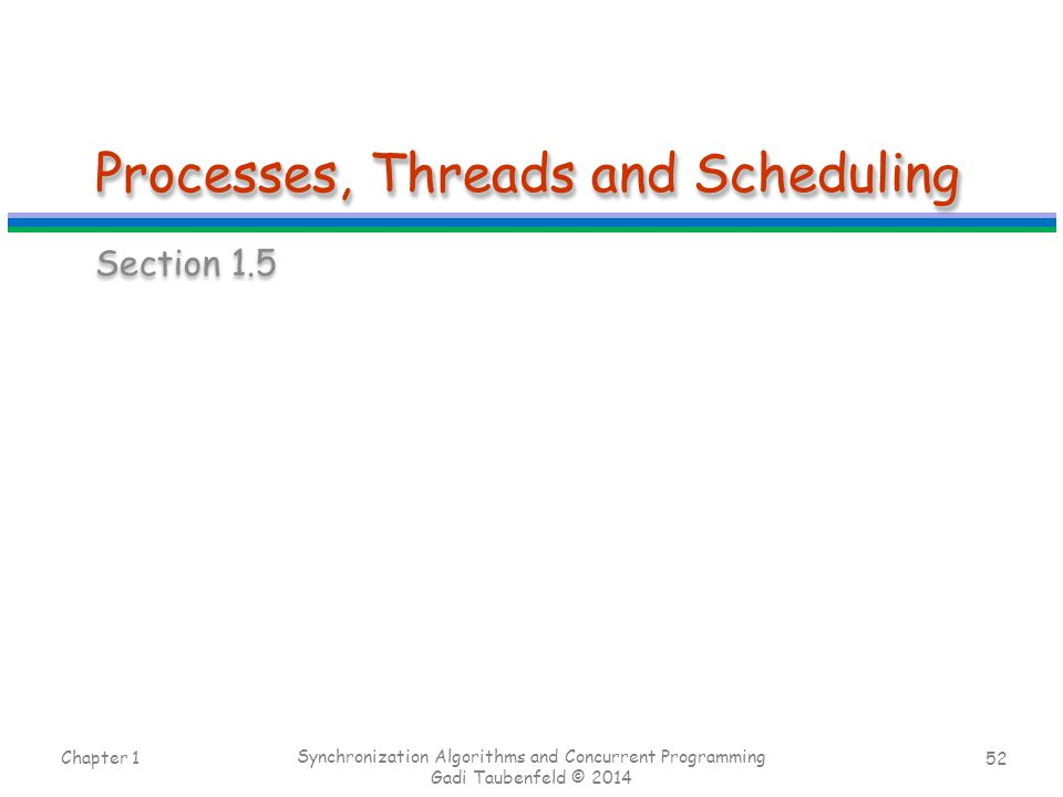 Processes, Threads and Scheduling
