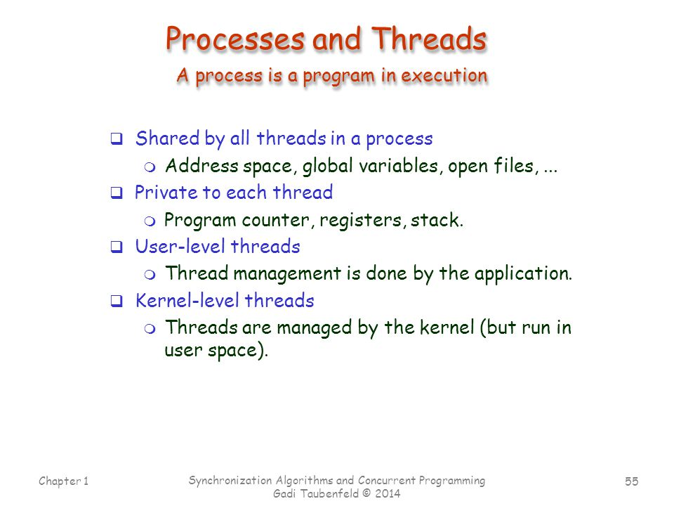 Processes and Threads A process is a program in execution