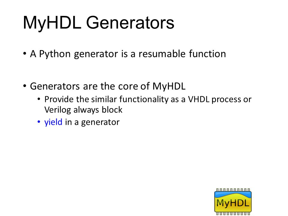 MyHDL Generators A Python generator is a resumable function