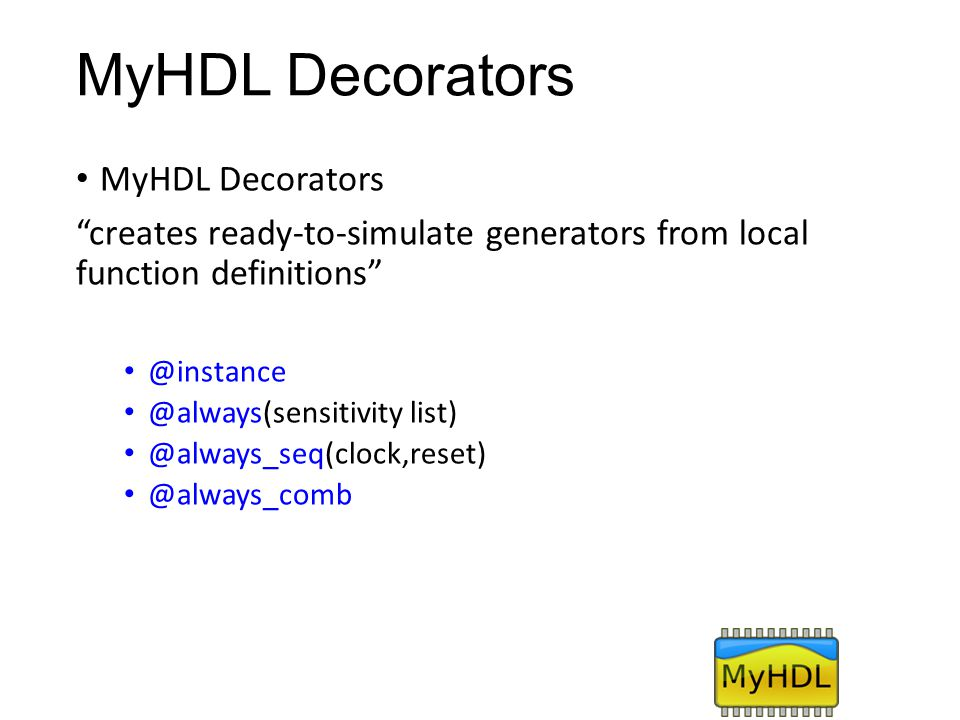 MyHDL Decorators MyHDL Decorators