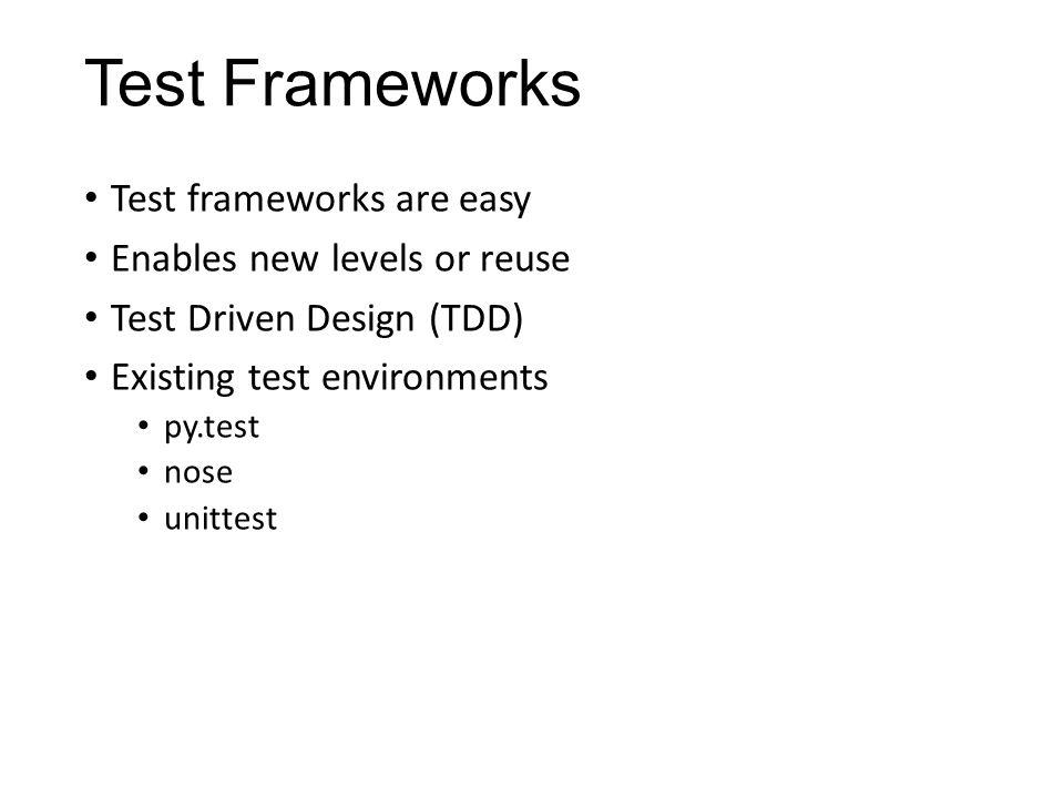 Test Frameworks Test frameworks are easy Enables new levels or reuse