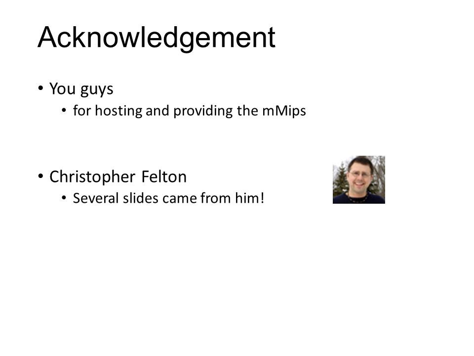 Acknowledgement You guys Christopher Felton
