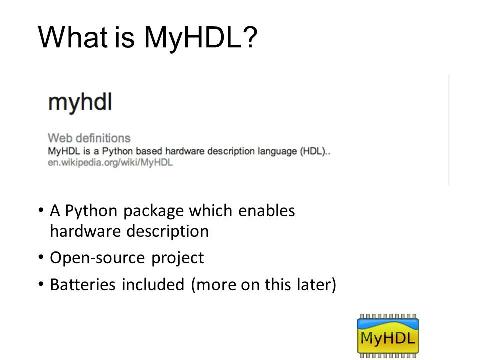 What is MyHDL A Python package which enables hardware description