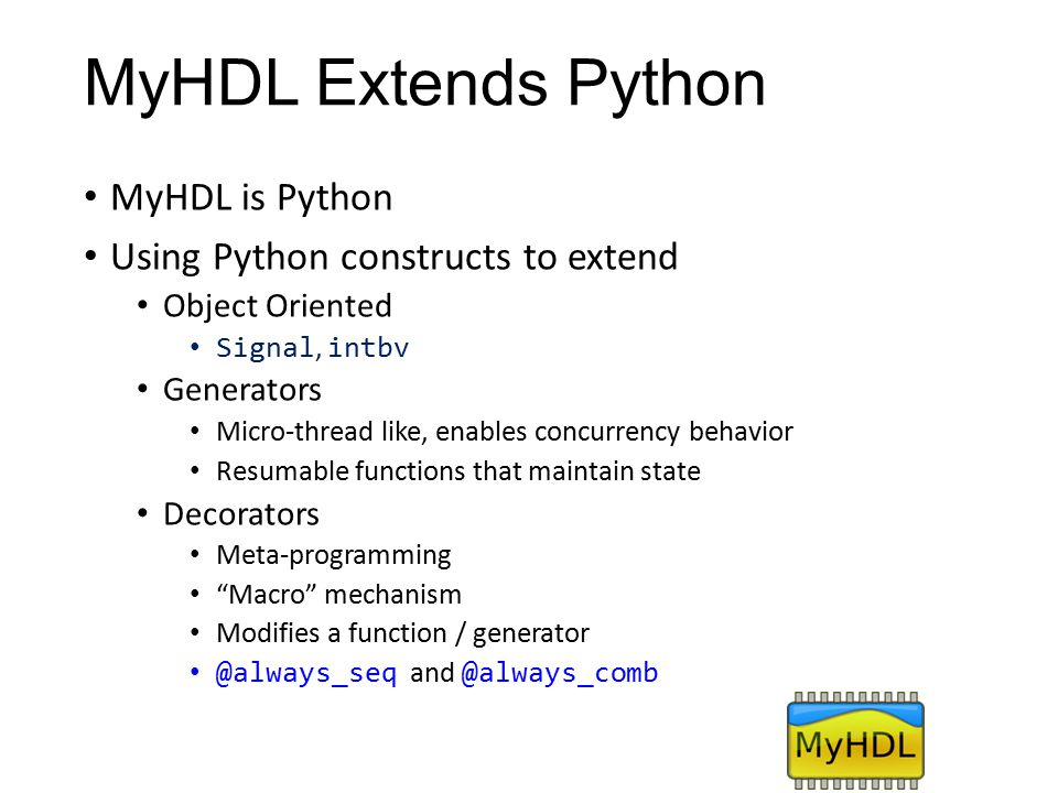 MyHDL Extends Python MyHDL is Python Using Python constructs to extend