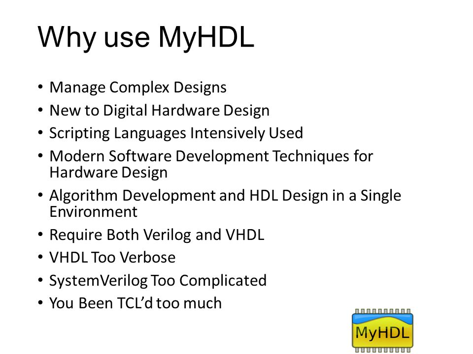 Why use MyHDL Manage Complex Designs New to Digital Hardware Design