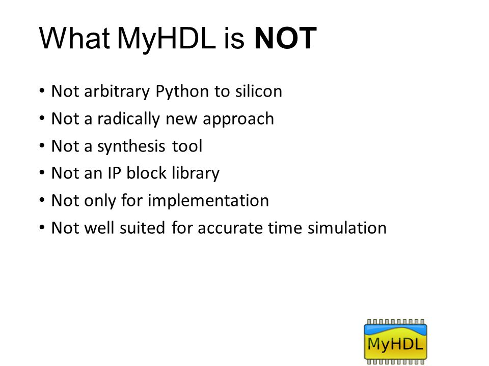 What MyHDL is NOT Not arbitrary Python to silicon