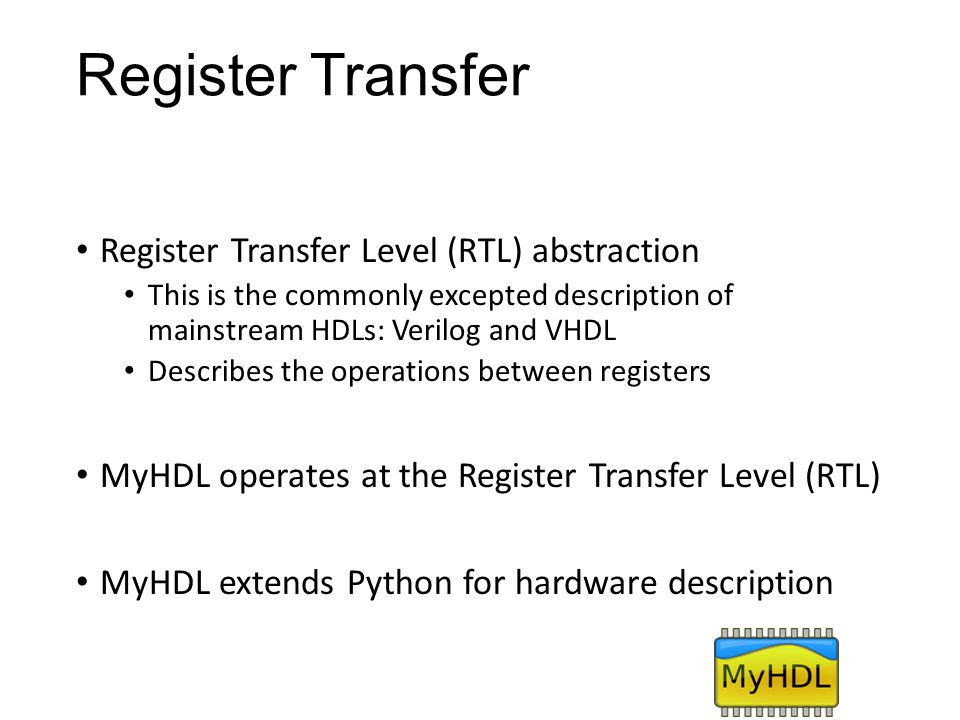 Register Transfer Register Transfer Level (RTL) abstraction