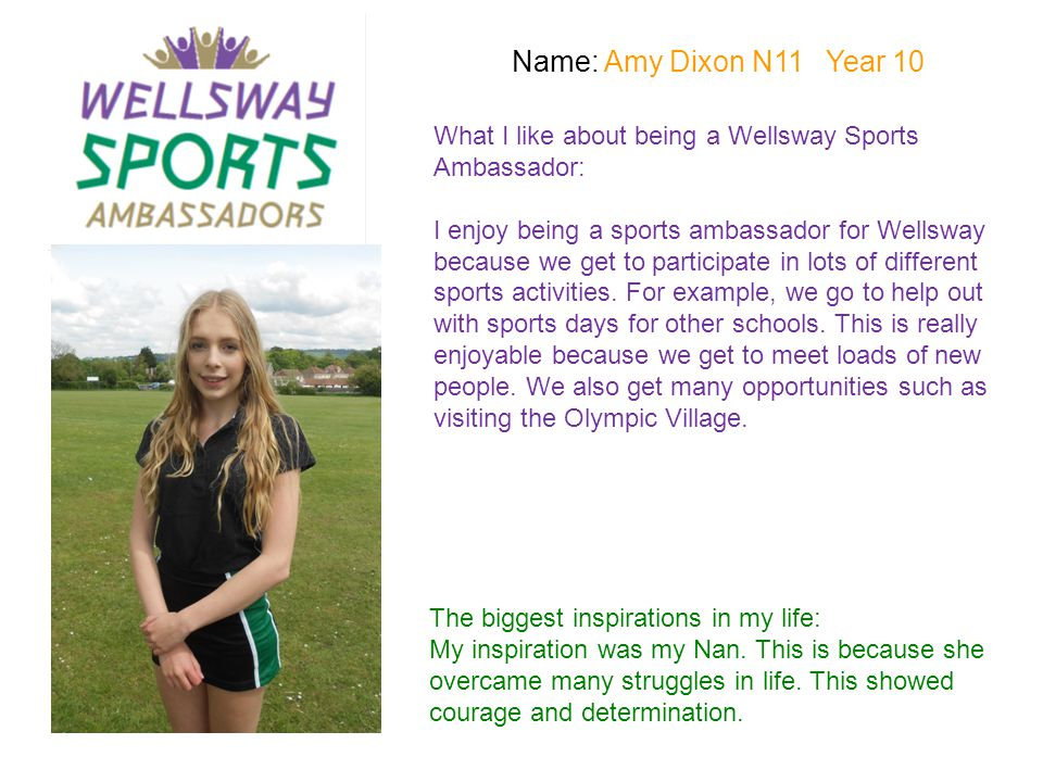 Name: Amy Dixon N11 Year 10 What I like about being a Wellsway Sports Ambassador: