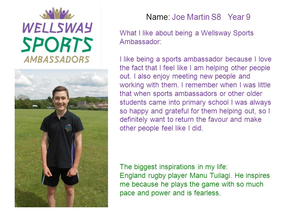 Name: Joe Martin S8 Year 9 What I like about being a Wellsway Sports Ambassador: