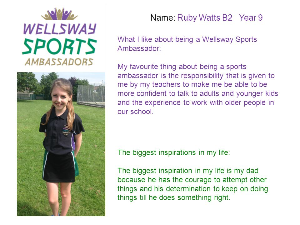 Name: Ruby Watts B2 Year 9 What I like about being a Wellsway Sports Ambassador: