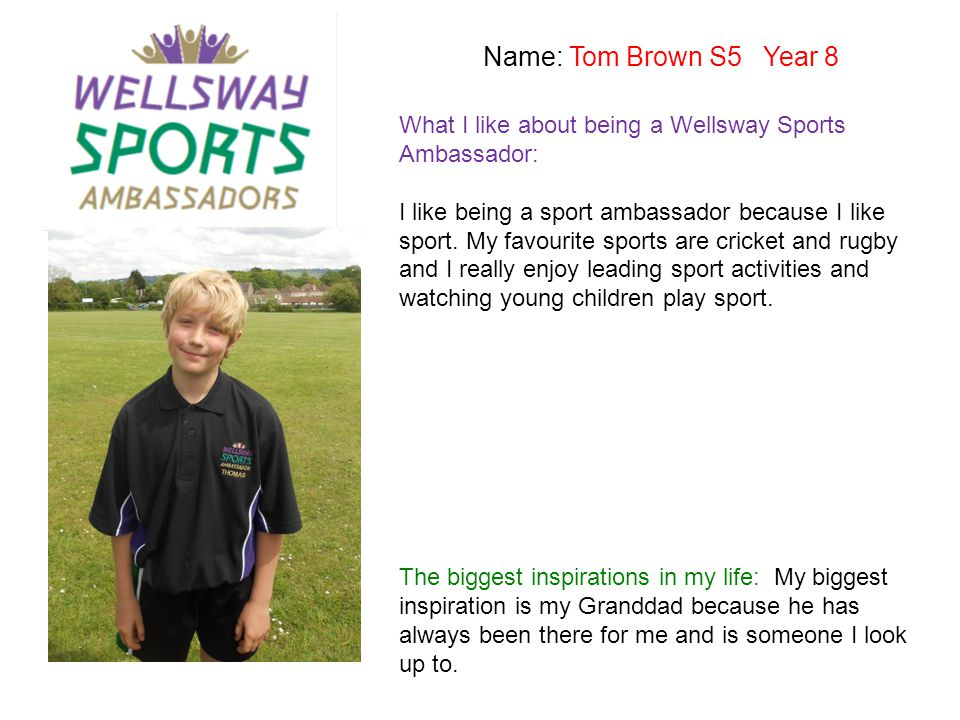 Name: Tom Brown S5 Year 8 What I like about being a Wellsway Sports Ambassador: