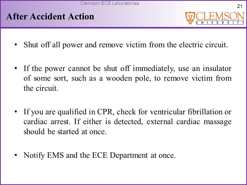After Accident Action Shut off all power and remove victim from the electric circuit.