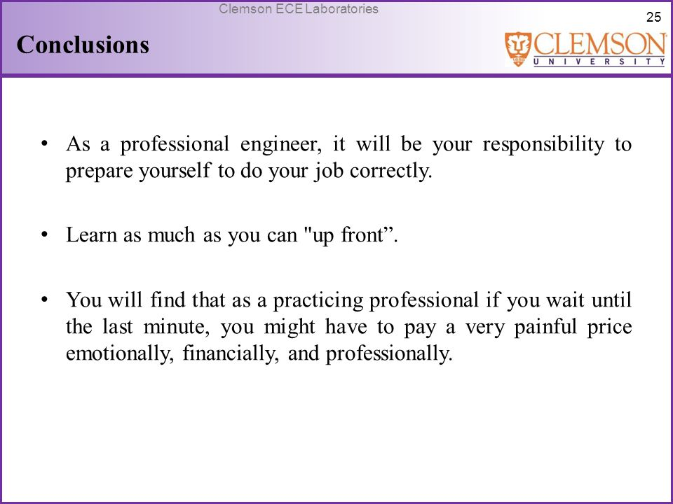 Conclusions As a professional engineer, it will be your responsibility to prepare yourself to do your job correctly.