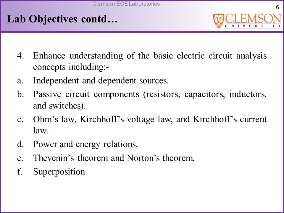 Lab Objectives contd… Enhance understanding of the basic electric circuit analysis concepts including:-