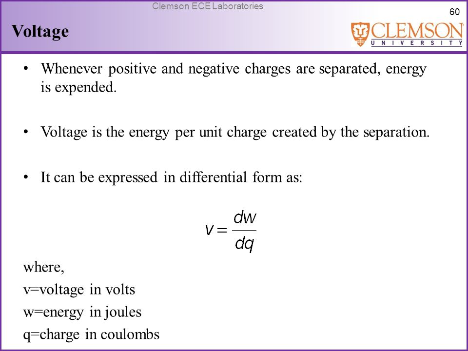 Voltage Whenever positive and negative charges are separated, energy is expended. Voltage is the energy per unit charge created by the separation.