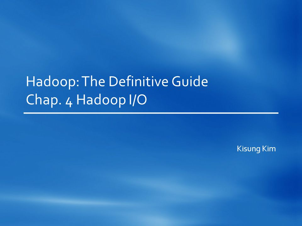 Hadoop: The Definitive Guide Chap. 4 Hadoop I/O