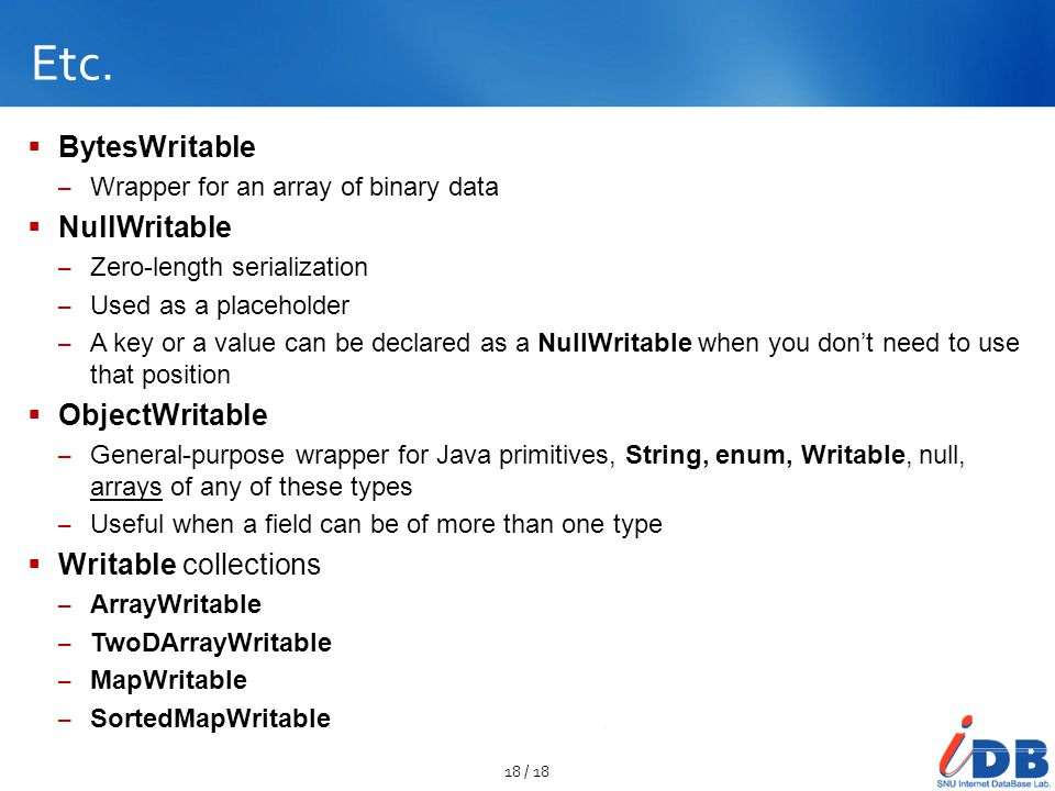 Etc. BytesWritable NullWritable ObjectWritable Writable collections
