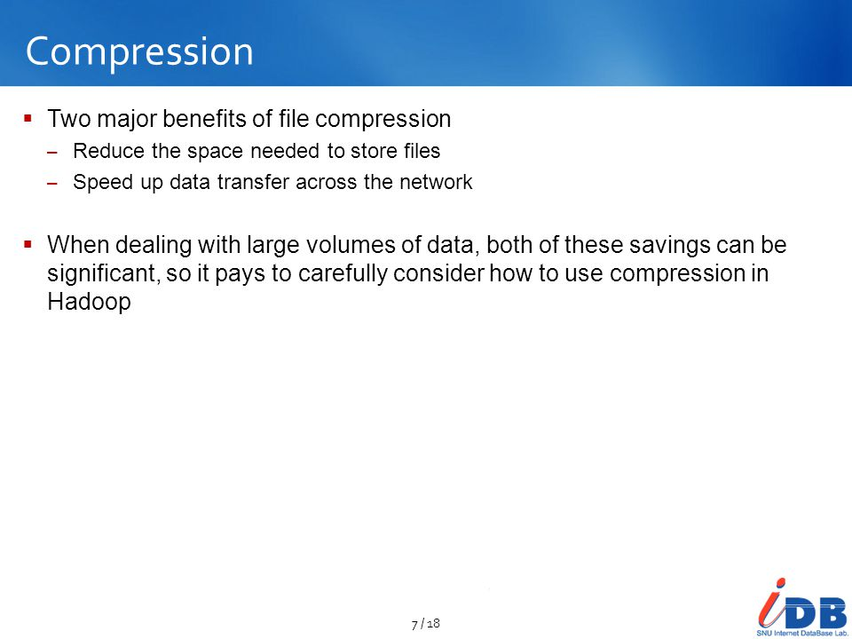 Compression Two major benefits of file compression