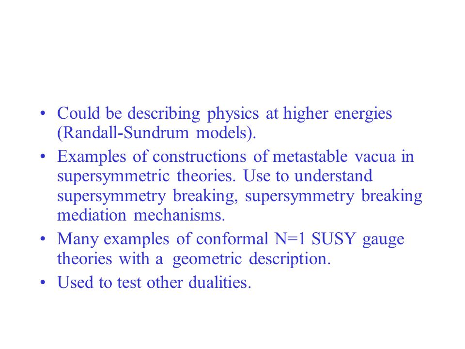Could be describing physics at higher energies (Randall-Sundrum models).