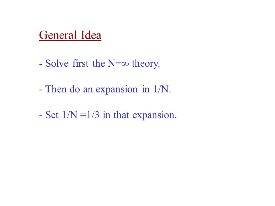 General Idea - Solve first the N=∞ theory.
