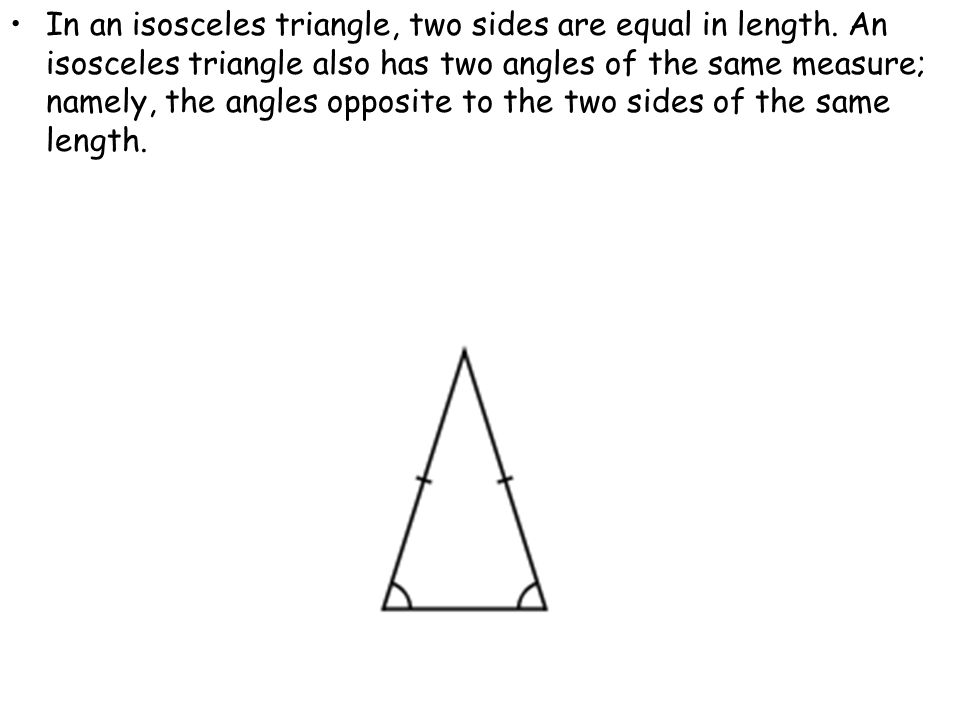 In an isosceles triangle, two sides are equal in length