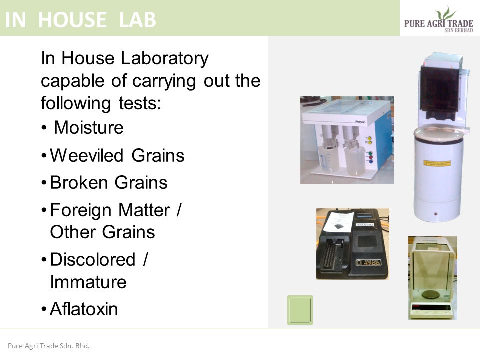 IN HOUSE LAB In House Laboratory capable of carrying out the following tests: Moisture. Weeviled Grains.