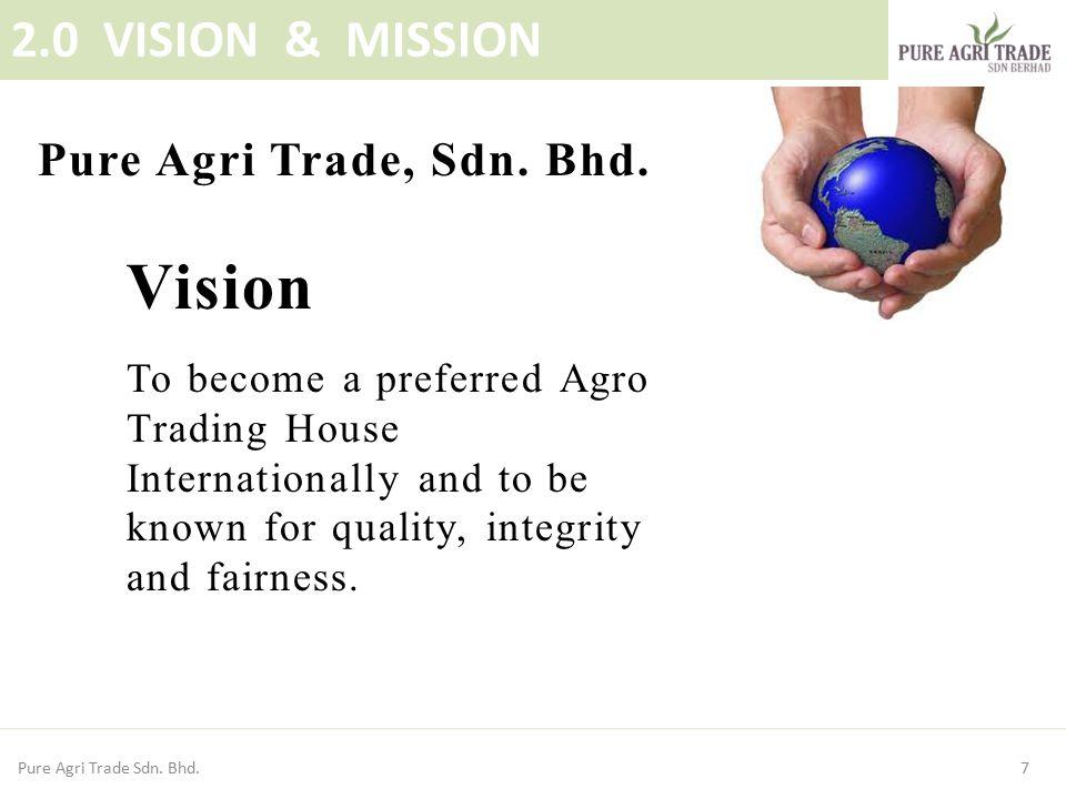 Vision 2.0 VISION & MISSION Pure Agri Trade, Sdn. Bhd.