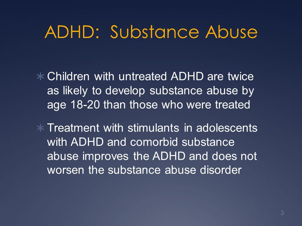 adhd and substance abuse Obviously, the medications that are used to treat adhd have the potential for abuse, but the vast majority of children with adhd do not develop a substance abuse problem, duchowny said.