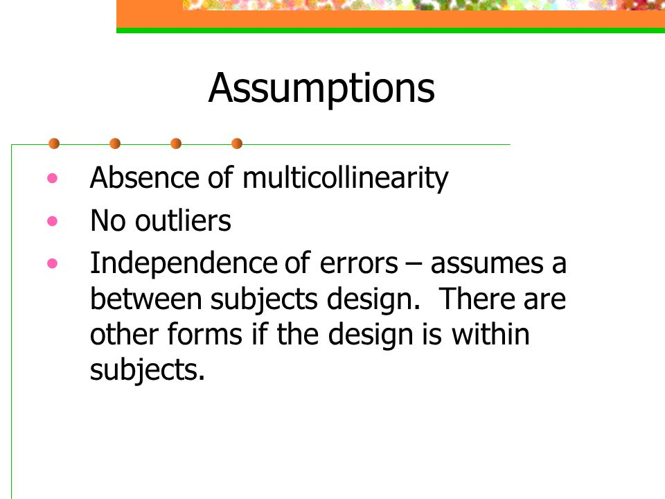 Assumptions Absence of multicollinearity No outliers