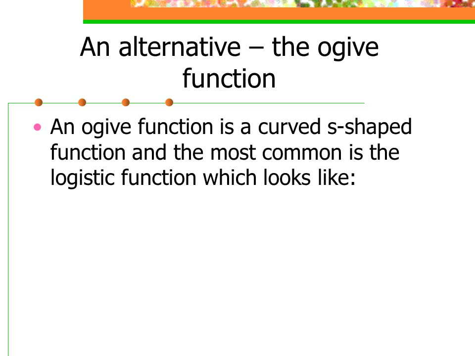 An alternative – the ogive function