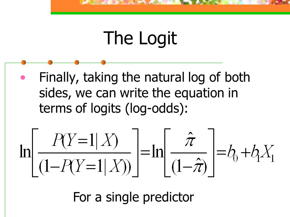 The Logit Finally, taking the natural log of both sides, we can write the equation in terms of logits (log-odds):