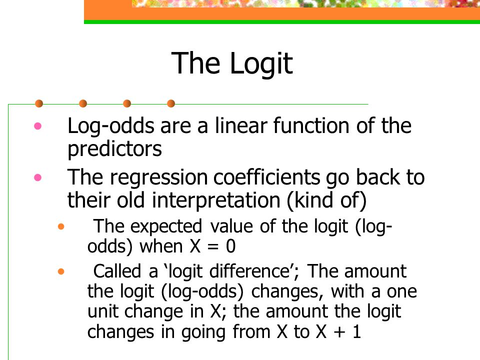 The Logit Log-odds are a linear function of the predictors
