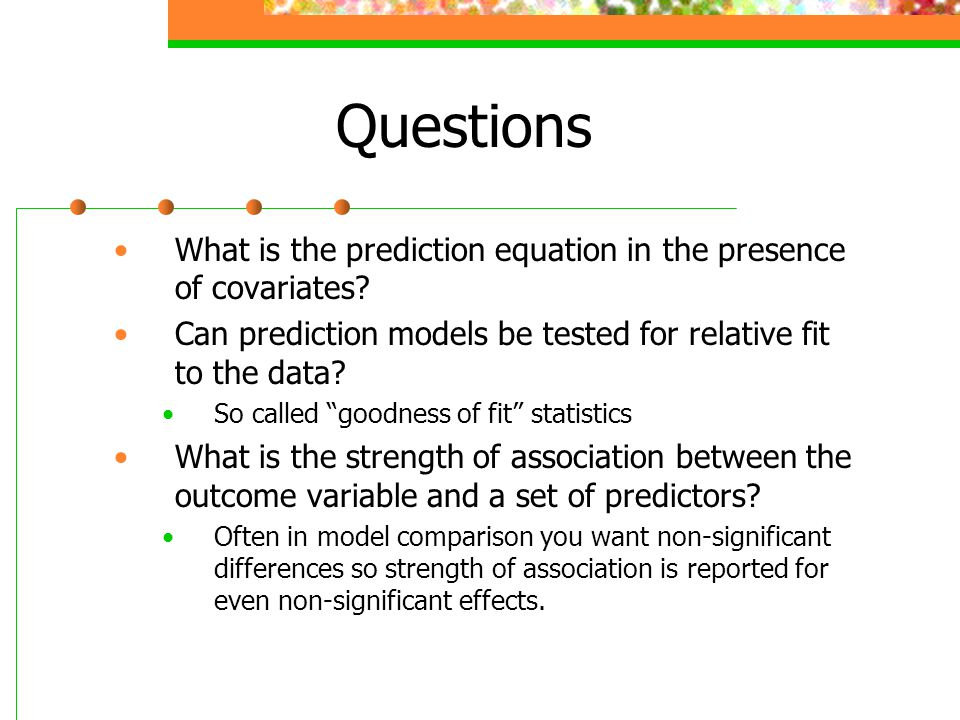 Questions What is the prediction equation in the presence of covariates Can prediction models be tested for relative fit to the data