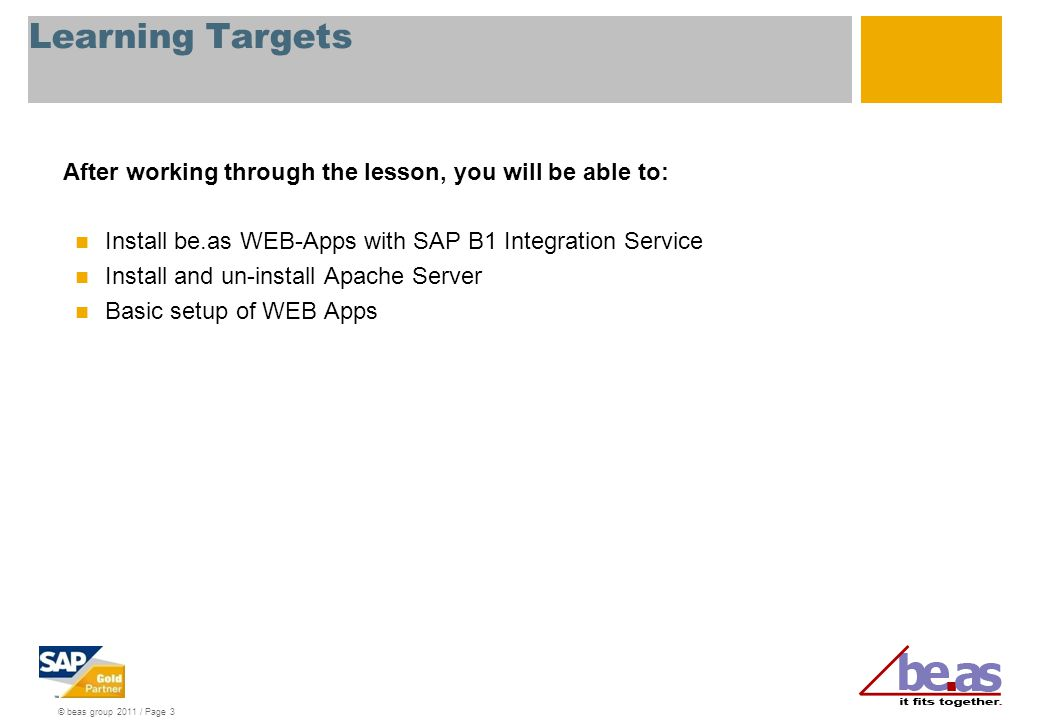 Learning Targets After working through the lesson, you will be able to: Install be.as WEB-Apps with SAP B1 Integration Service.