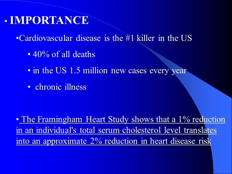 IMPORTANCE Cardiovascular disease is the #1 killer in the US. 40% of all deaths. in the US 1.5 million new cases every year.