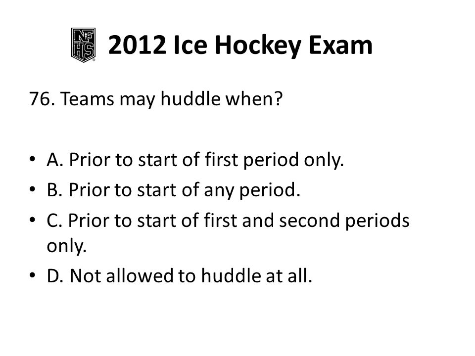 2012 Ice Hockey Exam 76. Teams may huddle when