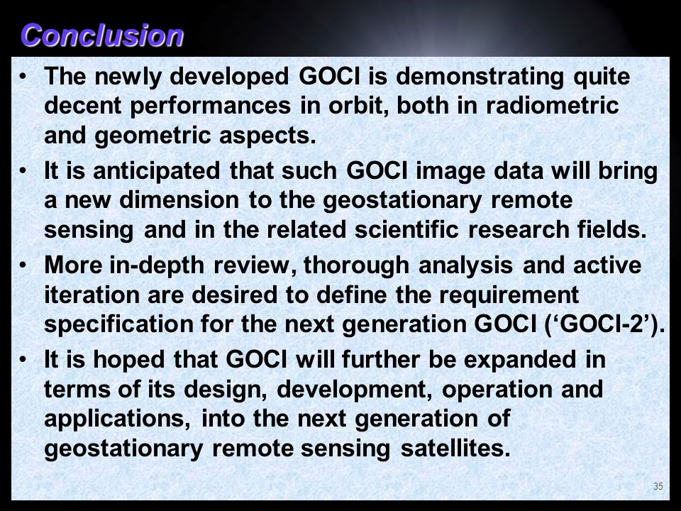 Conclusion The newly developed GOCI is demonstrating quite decent performances in orbit, both in radiometric and geometric aspects.
