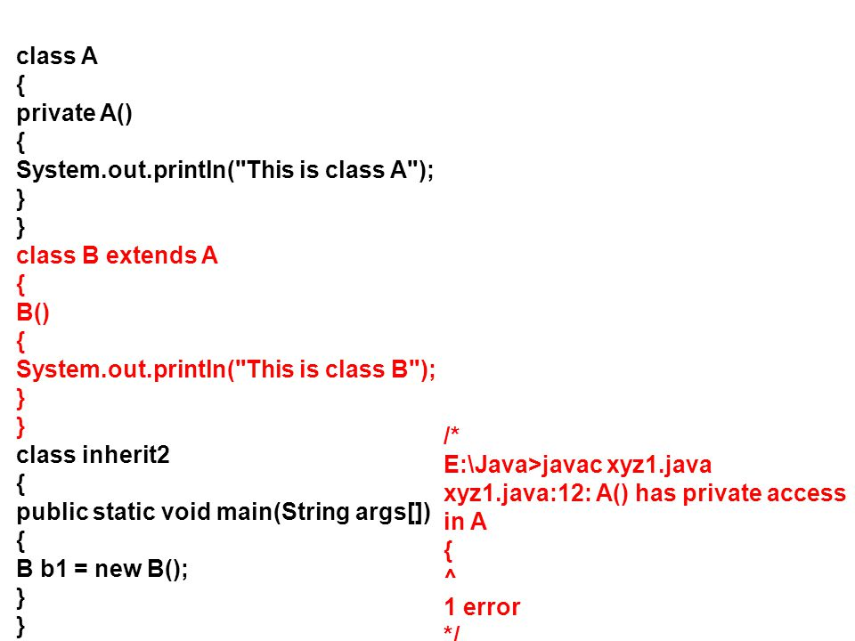 class A { private A() System.out.println( This is class A ); } class B extends A. B() System.out.println( This is class B );