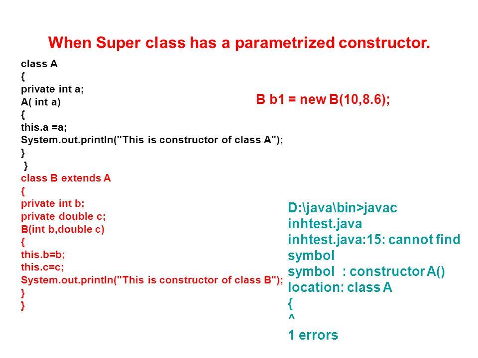 When Super class has a parametrized constructor.