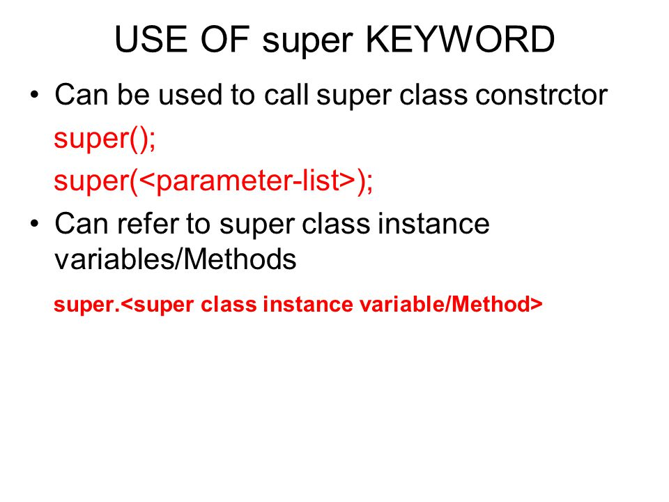 USE OF super KEYWORD Can be used to call super class constrctor
