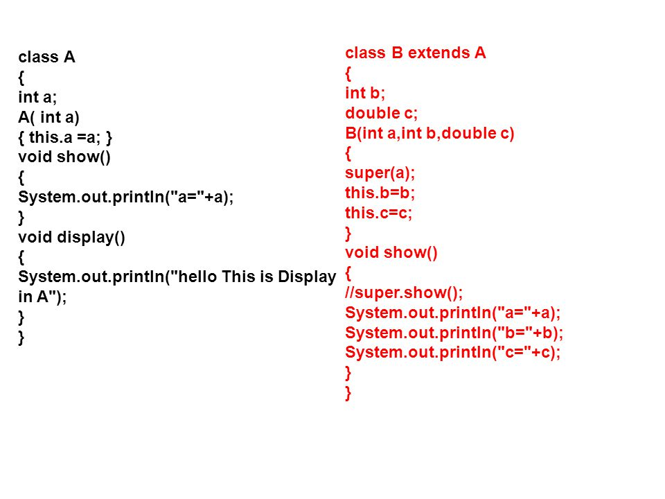 class A { int a; A( int a) { this.a =a; } void show() System.out.println( a= +a); } void display()