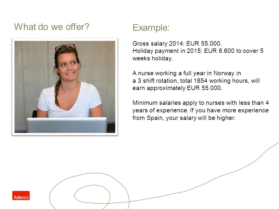 What do we offer Example: Gross salary 2014: EUR 55.000.