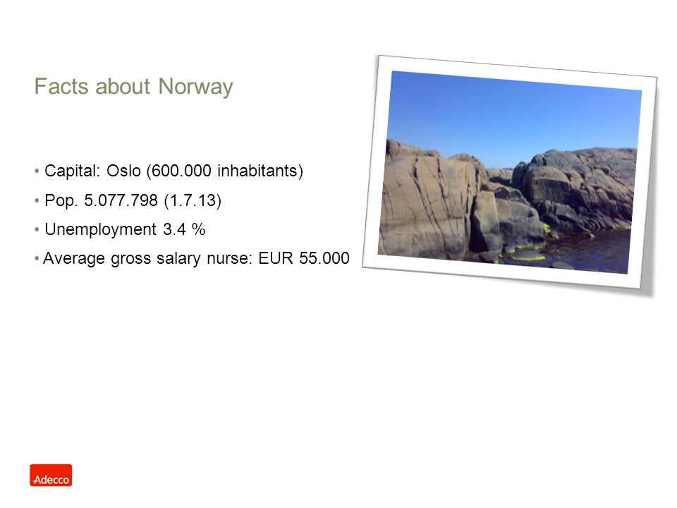 Facts about Norway Capital: Oslo (600.000 inhabitants)