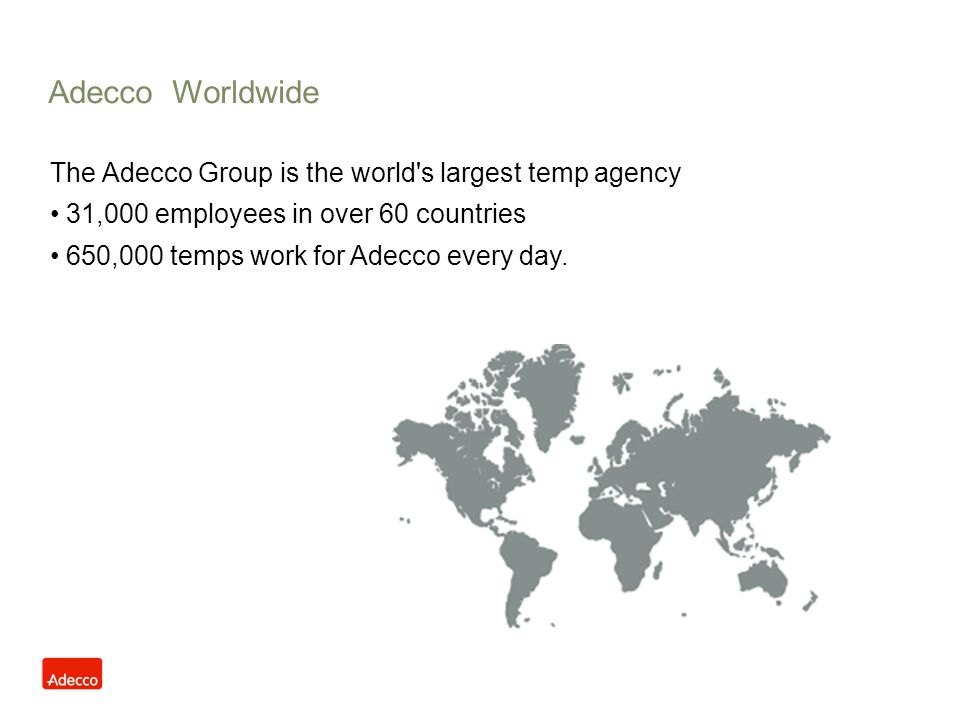 Adecco Worldwide The Adecco Group is the world s largest temp agency