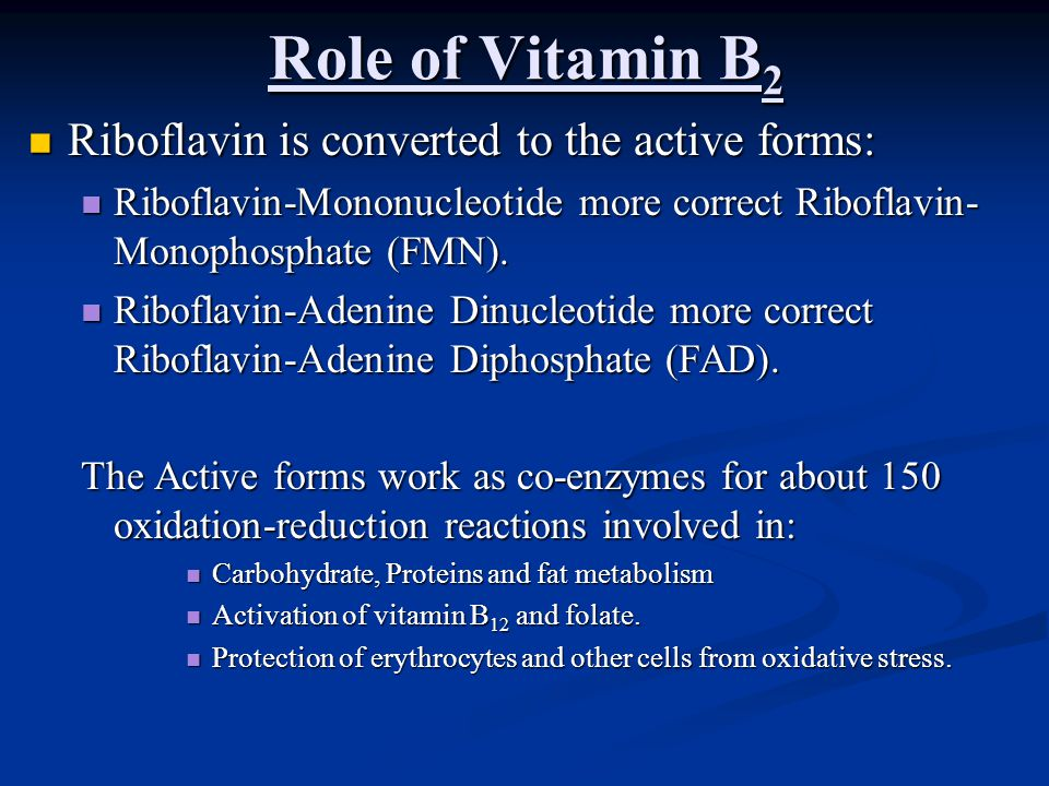 Role of Vitamin B2 Riboflavin is converted to the active forms: