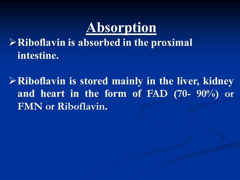 Absorption Riboflavin is absorbed in the proximal intestine.