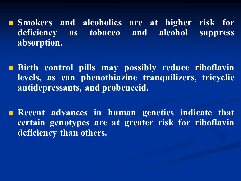 Smokers and alcoholics are at higher risk for deficiency as tobacco and alcohol suppress absorption.